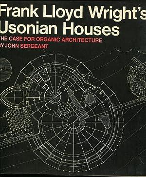 Frank Lloyd Wright's Usonian Houses: The Case for Organic Architecture: Sergeant, John