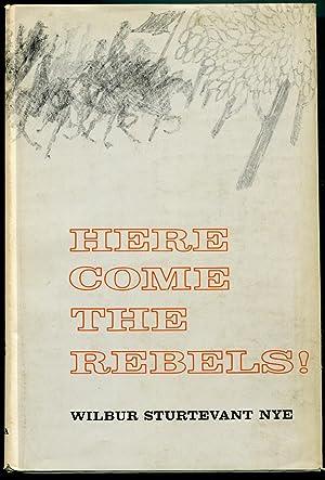 Here Come the rebels!: Nye, Wilbur Sturtevant