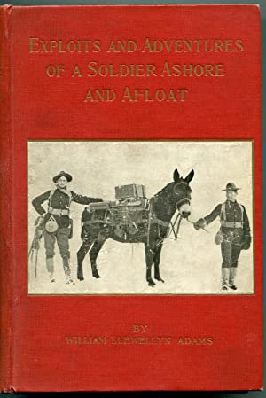 Exploits and adventures of a Soldier Ashore and Afloat: Adams, William Llewellyn