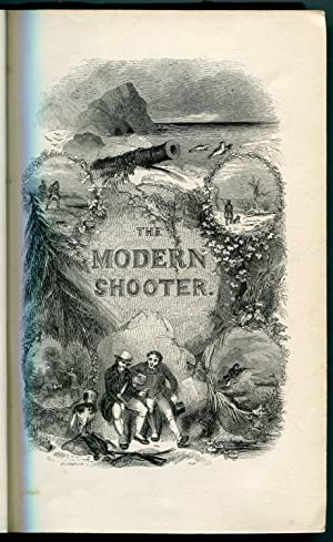 The Modern Shooter: Containing Practical Instructions and directions for every description of ...