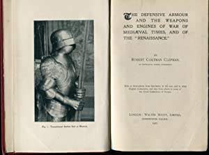 The Defensive Armour and the Weapons and Engines of War of Mediaeval Times, and of the Renaissance:...