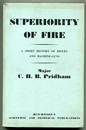 Superiority of Fire, a Short history of rifles and machine Guns: Pridham, C H B