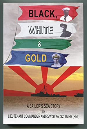 Black, WHI & Gold: A Sailor's Sea Story: Syka, Andy