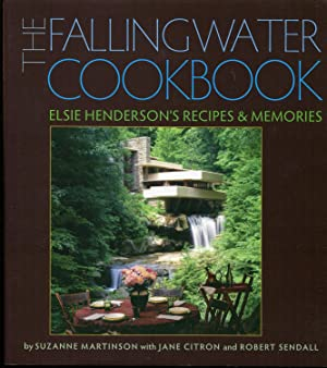 The Fallingwater Cookbook: Elsie Henderson's Recipes and Memories: Martinson, Suzanne; Citron,...