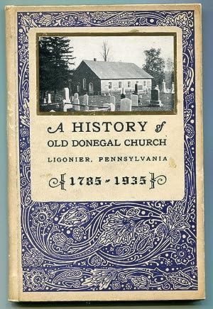 A History of Old Donegal Church, Ligonier, Pennsylvania 1785 to 1935: Martens, Martha G.