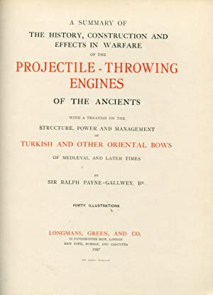 A Summary of The History, construction and Effects in Warfare of the Projectile Throwing Engines of...