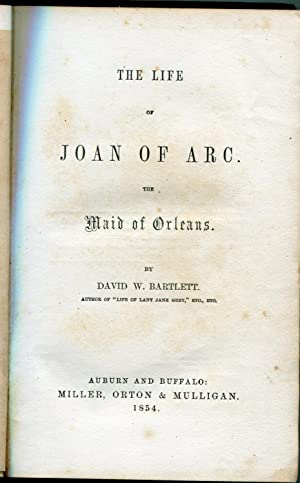 The Life of Joan of Arc, The Maid of Orleans: Bartlett, David W.