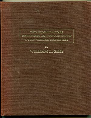 Two Hundred Years of History and Evolution of Woodworking Machinery: Sims, William L.