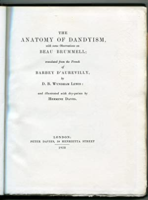 The Anatomy of Dandyism, with some observations on Beau Brummell: D'Aurevilly, Barbey D.