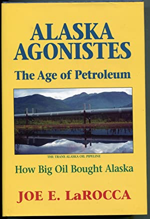 Alaska Agonistes: The Age of Petroleum, How Big Oil Bought Alaska