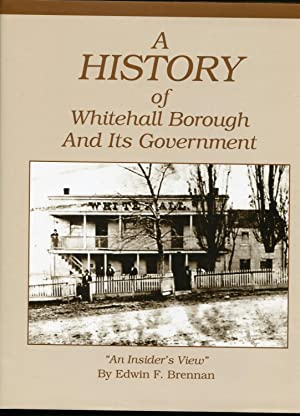 A history of Whitehall Borough and its: Edwin F Brennan