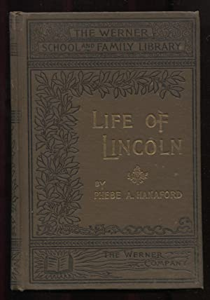 Life of Lincoln, His Life and Public Services