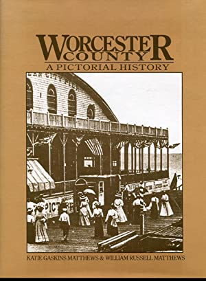 Worcester County: A Pictorial History: Matthews, Katie Gaskins;Matthews, William Russell