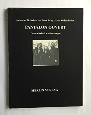 Pantalon Ouvert. Dramatische Gespräche. (Anläßlich der gemeinsamen: Grützke, Johannes /