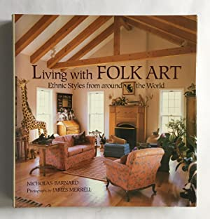 Living with Folk Art. Ethnic Styles from around the World.