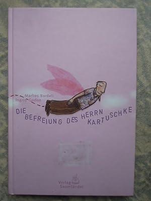 Die Befreiung des Herrn Kartuschke. Mit Bildern: Bardeli, Marlies:
