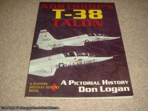 Northrop's T-38 Talon: A Pictorial History: Logan, Don R.