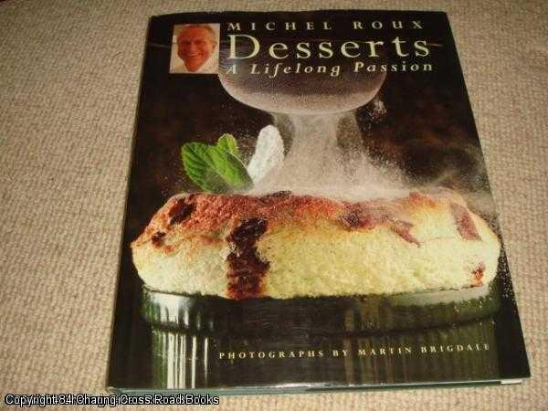 Desserts: A Lifelong Passion (SIGNED 1st edition): Roux, Michel