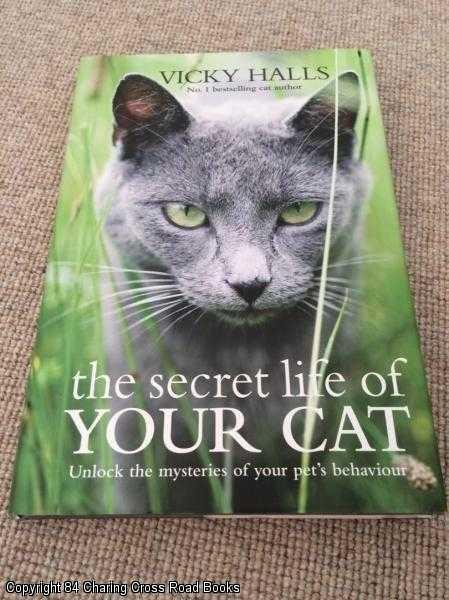The Secret Life of Your Cat: Unlock the Mysteries of Your Cat's Behaviour - Halls, Vicky