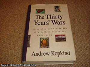 The Thirty Years' Wars: Dispatches and Diversions of a Radical Journalist, 1965 - 1994 (1st ed...