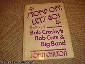 Stomp Off, Let's Go!: Story of Bob Crosby's Bob Cats and Big Band (SIGNED by Chilton): ...