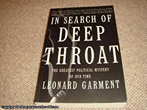 In Search Of Deep Throat: The Greatest Political Mystery Of Our Time (1st ed paperback): Garment, ...