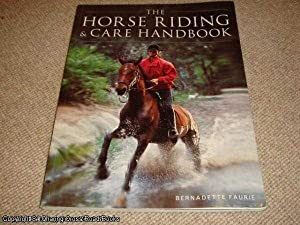 The Horse Riding and Care Handbook: Faurie, Bernadette