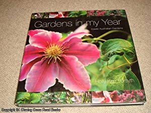 Gardens in My Year: Inside Australian Gardens (1st edition hardback): Forsythe, Holly Kerr