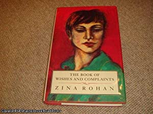 The Book of Wishes and Complaints (1st edition hardback): Rohan, Zena
