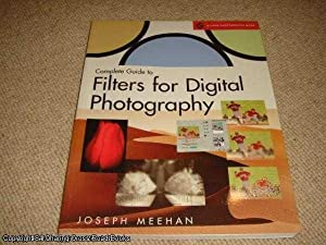 Complete Guide to Filters for Digital Photography (Lark Photography Book)