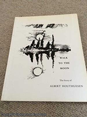 Walk to the Moon: Story of Albert Houthuesen, 1903 - 1979