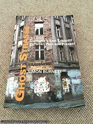 Ghost Strasse: Germany's East Trapped Between Past and Present: Burnett, Simon