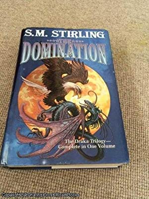 The Domination (1st edition hardback, complete Draka trilogy): Stirling, S. M.
