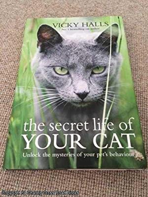 The Secret Life of Your Cat: Unlock the Mysteries of Your Cat's Behaviour: Halls, Vicky