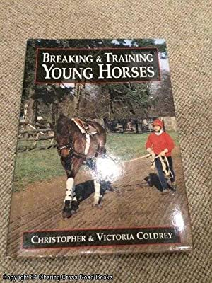 Breaking and Training Young Horses: Coldrey, Victoria, Coldrey, Christopher