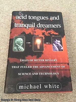 Acid Tongues and Tranquil Dreamers: Tales of Bitter Rivalry That Fueled the Advancement of Science ...