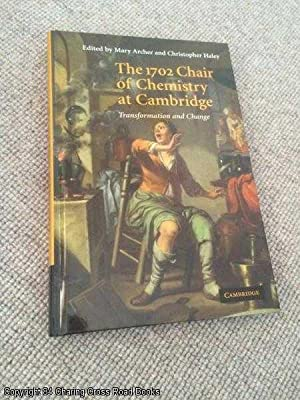 The 1702 Chair of Chemistry at Cambridge: Transformation and Change: Archer, Mary; Haley, ...