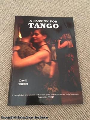 A Passion for Tango: A Thoughtful, Provocative and Useful Guide to That Universal Body Language - ...