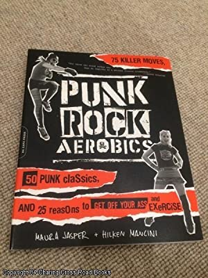 Punk Rock Aerobics: 75 Killer Moves, 50 Punk Classics, and 25 Reasons to Get Off Your Ass and ...