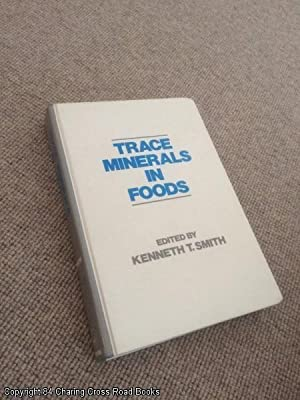 Trace Minerals in Foods (Food Science and Technology): Smith, Kenneth