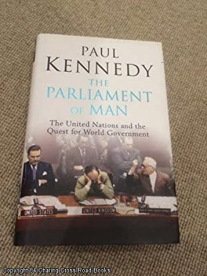 The Parliament of Man: The United Nations and the Quest for World Government: Kennedy, Paul M.