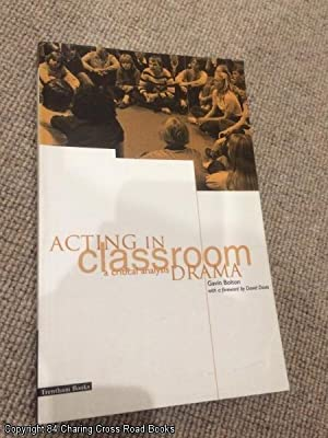 Acting in Classroom Drama: A Critical Analysis: Bolton, Gavin M.