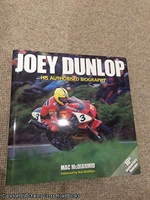 Joey Dunlop: His Authorised Biography (10th anniversary revised ed): McDiarmid, Mac