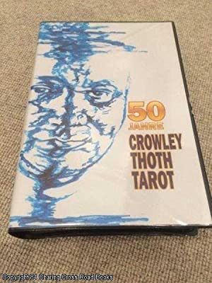 50 Jahre Crowley Thoth Tarot: Aleister Crowley: Crowley, Aleister