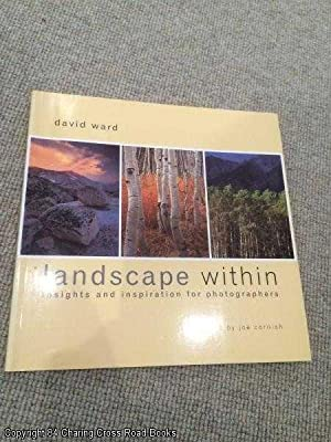 Landscape Within: Insights and Inspiration for Photographers: David Ward; Joe