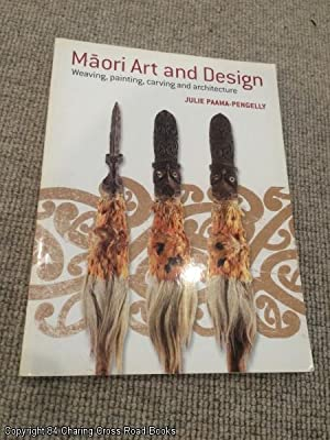 Maori Art and Design: Weaving, Painting, Carving: Paama-Pengelly, Julie