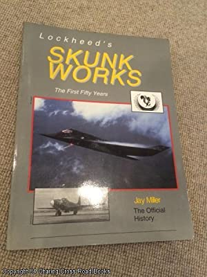Lockheed's Skunk Works, the First Fifty Years: Millar, Jay