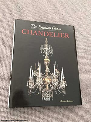 The English Glass Chandelier: Mortimer, Martin