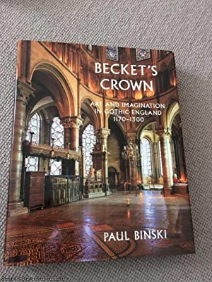 Becket's Crown: Art and Imagination in Gothic: Binski, Paul