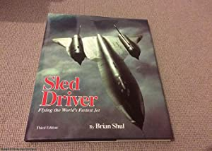 Sled Driver: Flying the World's Fastest Aeroplane: Shul, Brian